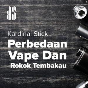 Kardinal Stick : Perbedaan Vape Dengan Rokok Tembakau